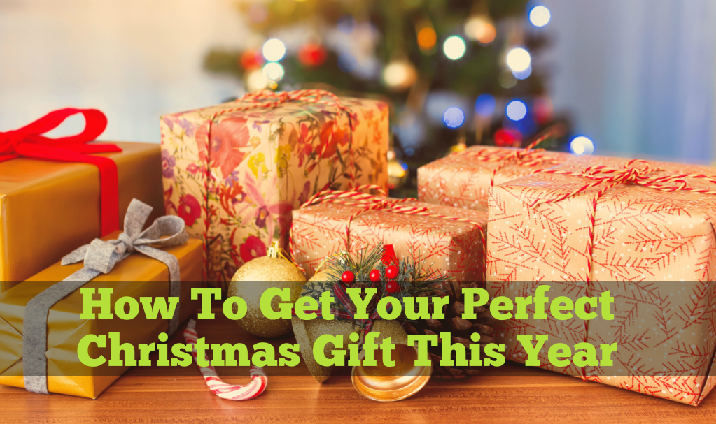 How To Get Your Perfect Christmas Gift This Year
