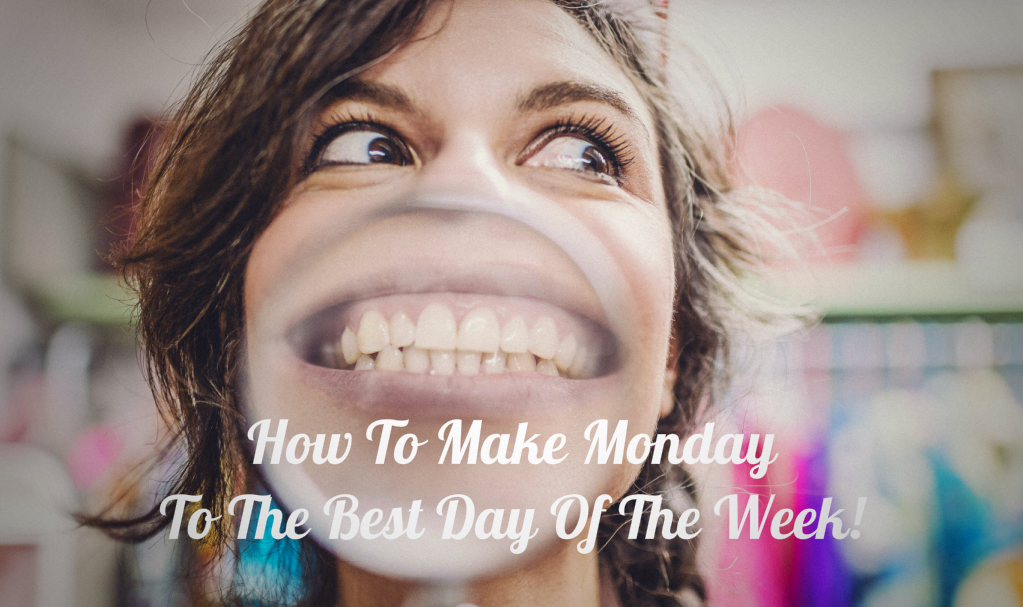 How To Make Monday To The Best Day Of The Week