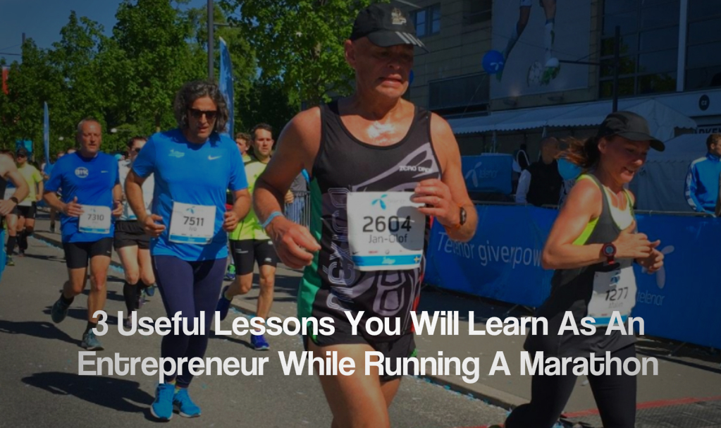 3 Useful Lessons You Will Learn As An Entrepreneur While Running A Marathon