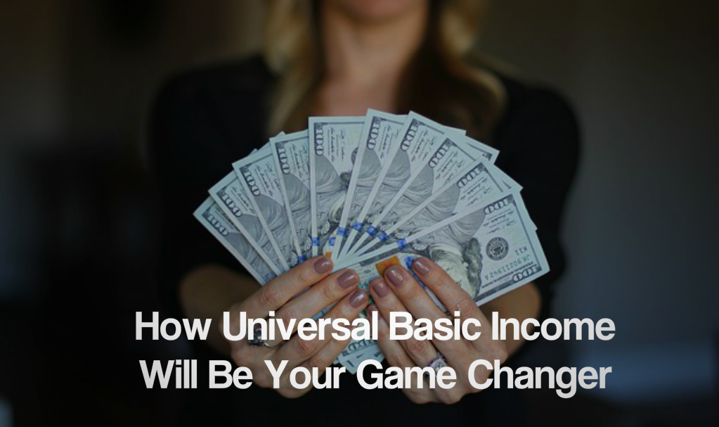 How Universal Basic Income Will Be Your Game Changer