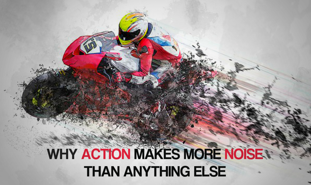 Action makes more noise