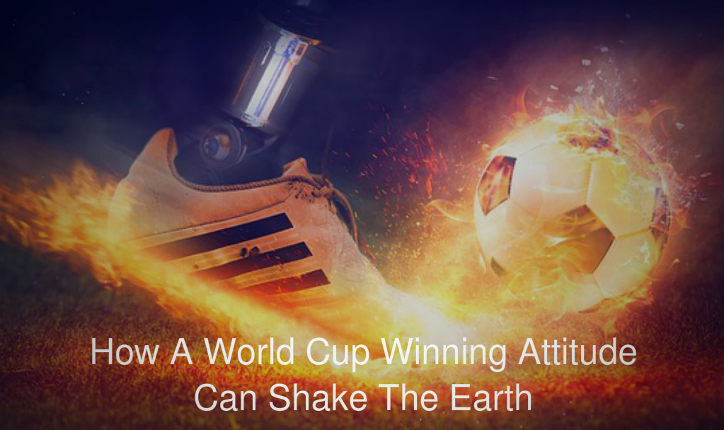 Shake the earth with a winning attitude