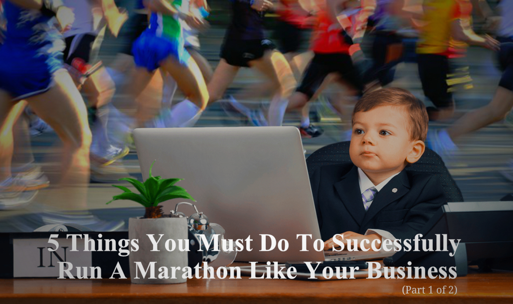 5 Things You Must Do To Successfully Run A Marathon Like Your Business (Part 1 of 2)