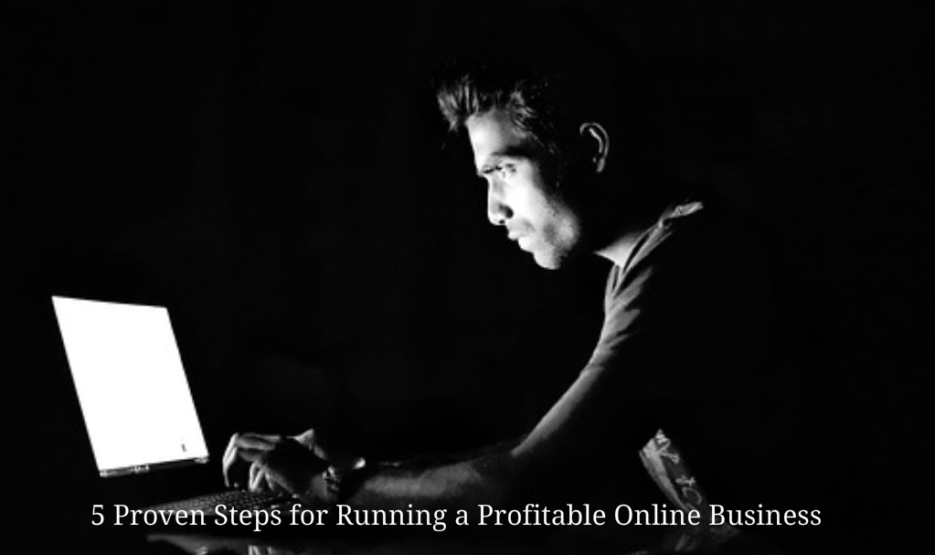 5 Proven Steps for Running a Profitable Online Business