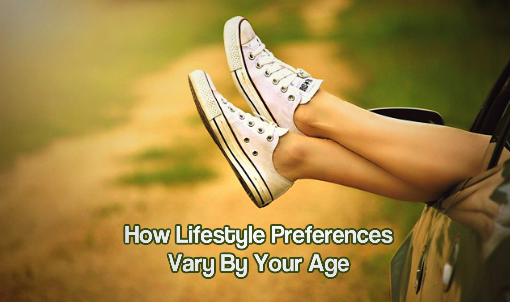 How Lifestyle Preferences Vary By Your Age