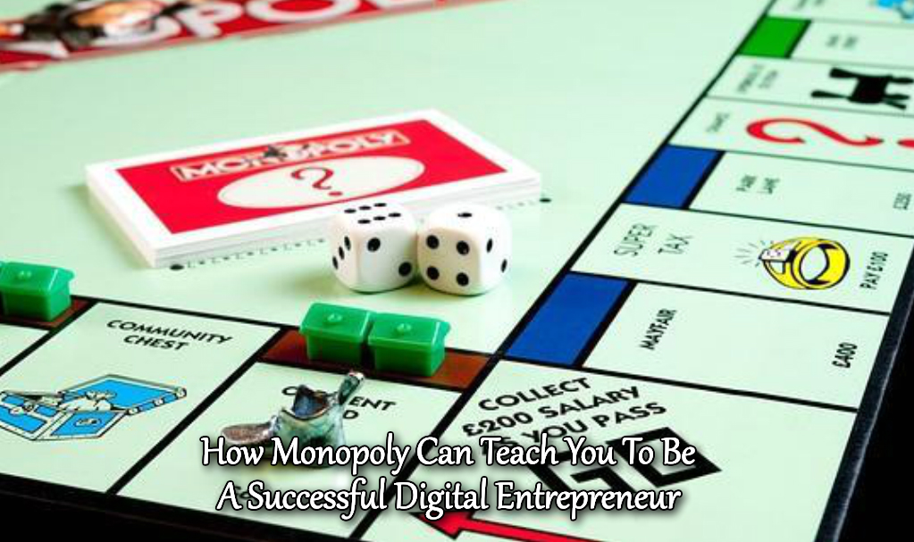 How Monopoly Can Teach You To Be A Successful Digital Entrepreneur
