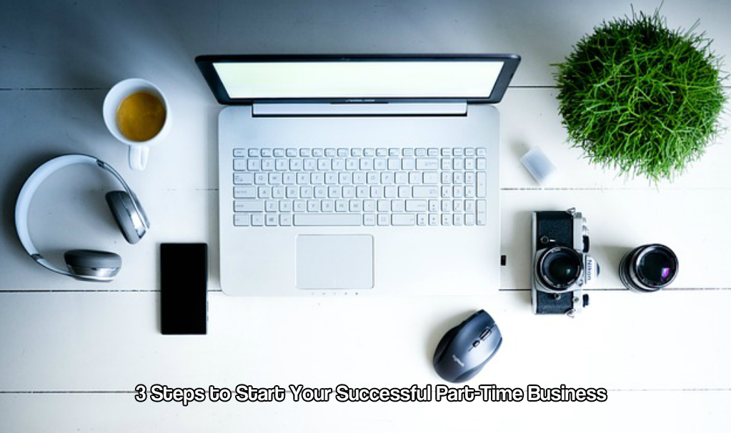 3 Steps to Start Your Successful Part-Time Business