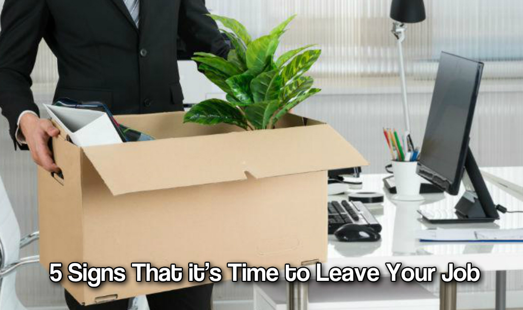 5 Signs That it's Time to Leave Your Job
