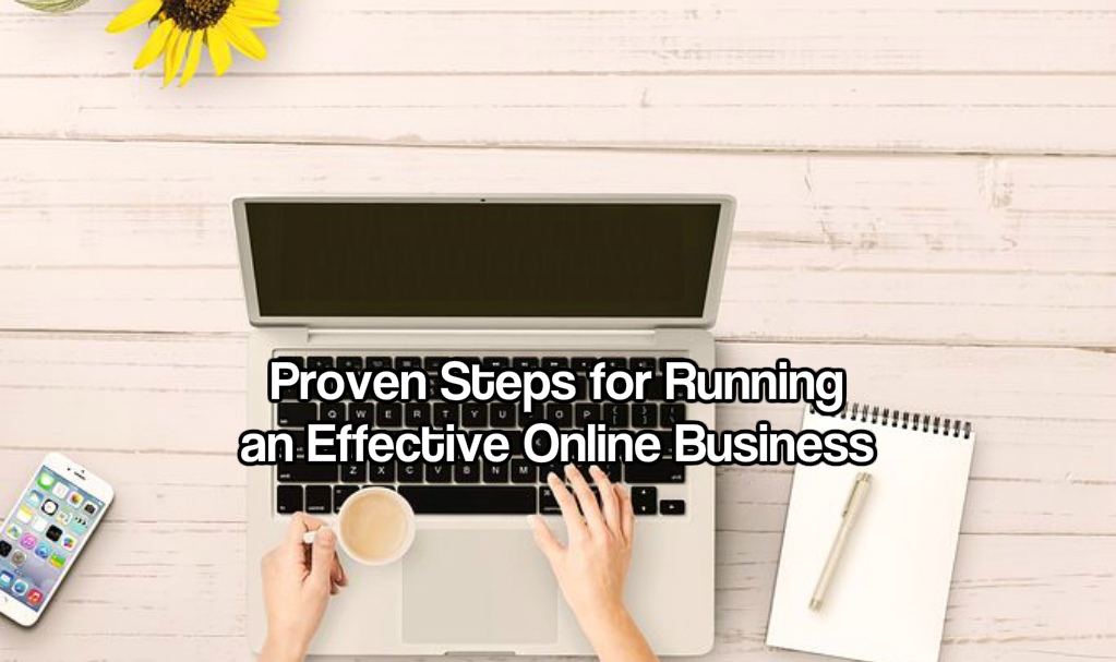 Proven Steps for Running an Effective Online Business