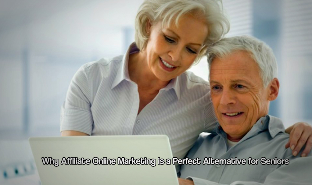 Why Affiliate Online Marketing is a Perfect Alternative for Seniors