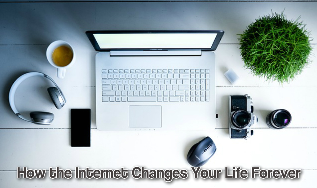 The Internet changes your life