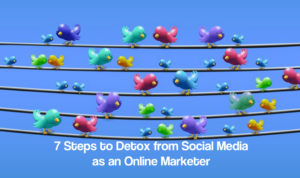 Most popular blog post No.1 - 7 Steps to Detox from Social Media as an Online Marketer