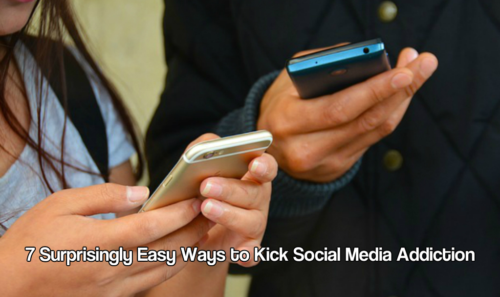 7 Surprisingly Easy Ways to Kick Social Media Addiction