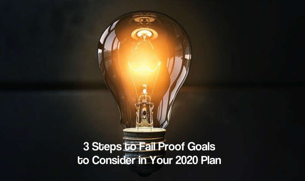 3 Steps to Fail Proof Goals to Consider in Your 2020 Plan
