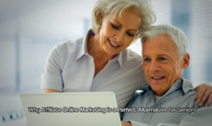 Most Popular Blog Post No.5 - Why Affiliate Online Marketing is a Perfect Alternative for Seniors