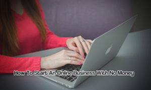 How To Start An Online Business With No Money