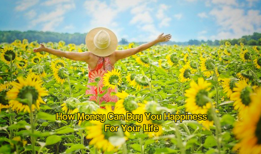 How Money Can Buy You Happiness For Your Life