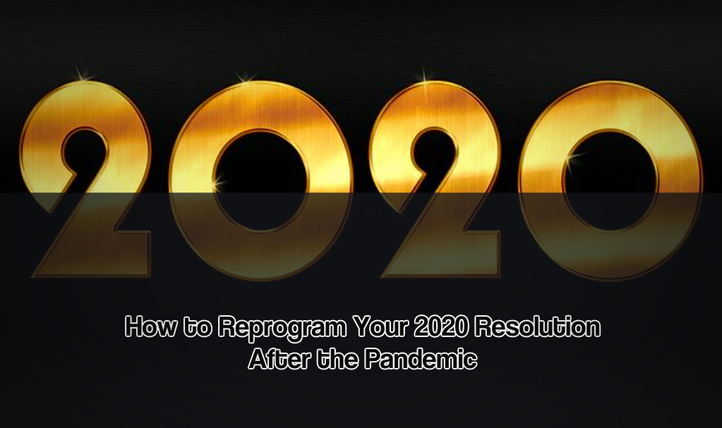 How to Reprogram Your 2020 Resolution After the Pandemic