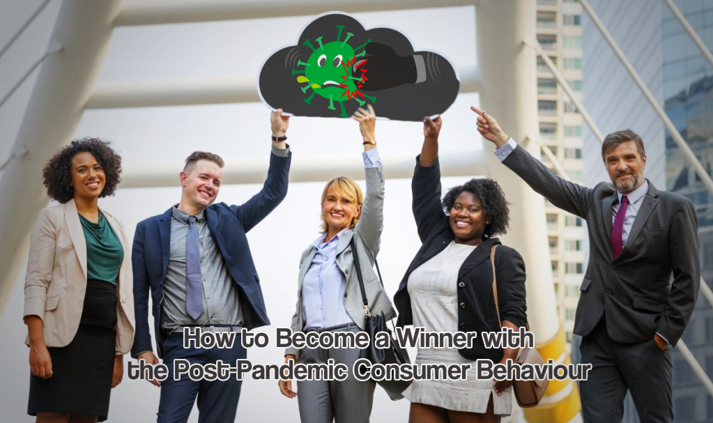How to Become a Winner with the Post-Pandemic Consumer Behavior