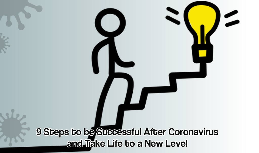 9 Steps to be Successful After Coronavirus and Take Life to a New Level