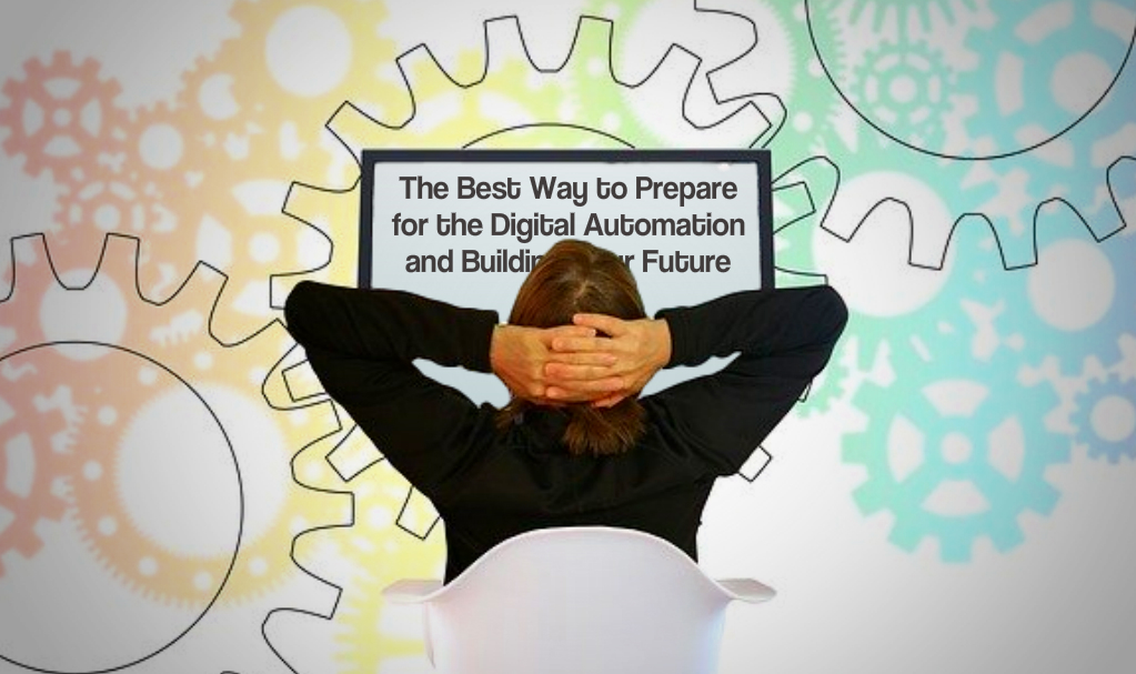 The Best Way to Prepare for the Digital Automation and Building Your Future