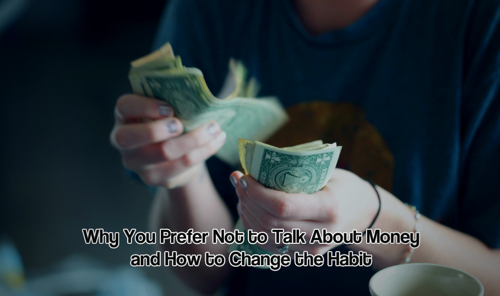 Why You Prefer Not to Talk About Money and How to Change the Habit