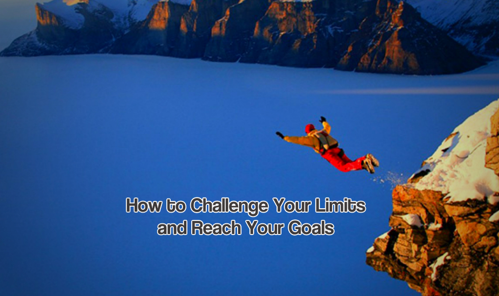 How to Challenge Your Limits and Reach Your Goals