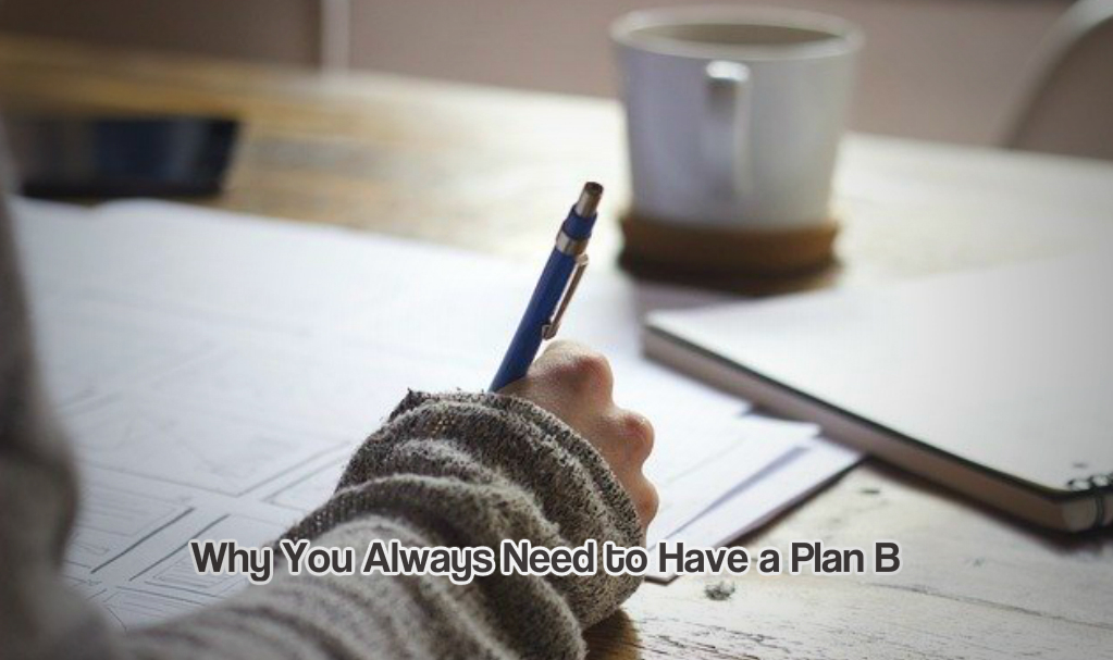 Why You Always Need to Have a Plan B