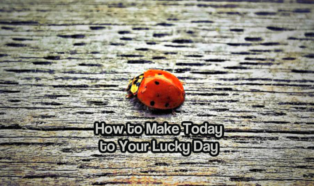 How to Make Today to Your Lucky Day