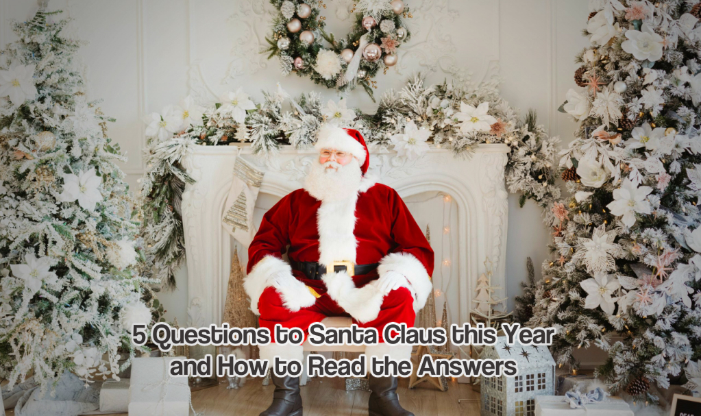 5 Questions to Santa Claus this Year and How to Read the Answers