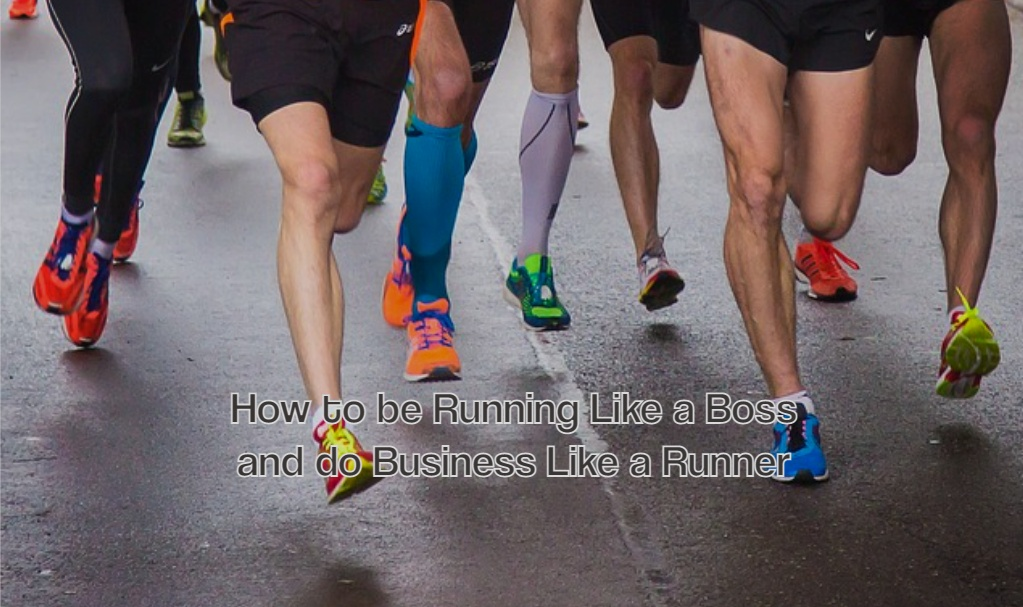 How to be Running Like a Boss and do Business Like a Runner