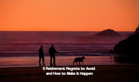 5 Retirement Regrets to Avoid and How to Make it Happen