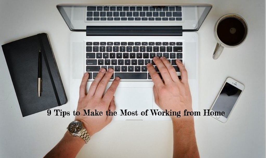 9 Tips to Make the Most of Working from Home