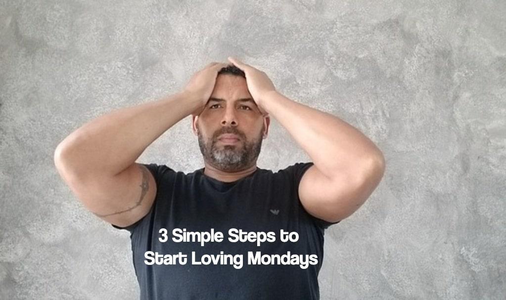 3 Simple Steps to Start Loving Mondays