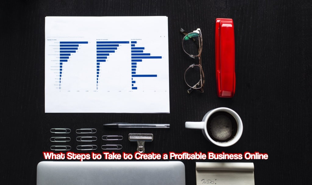 What Steps to Take to Create a Profitable Business Online
