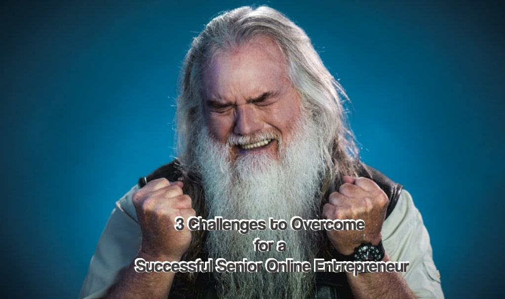 3 Challenges to Overcome for a Successful Senior Online Entrepreneur