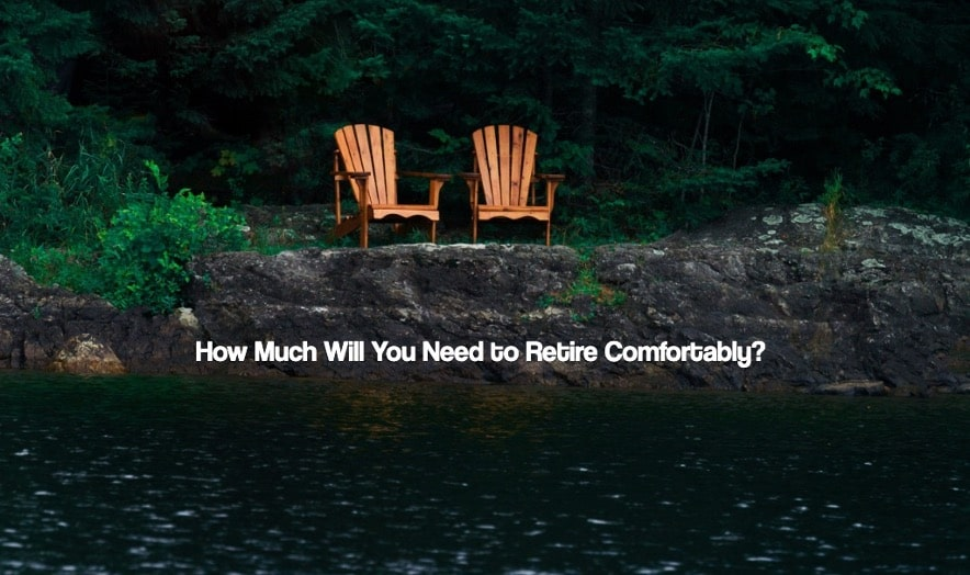 How Much Will You Need to Retire Comfortably?