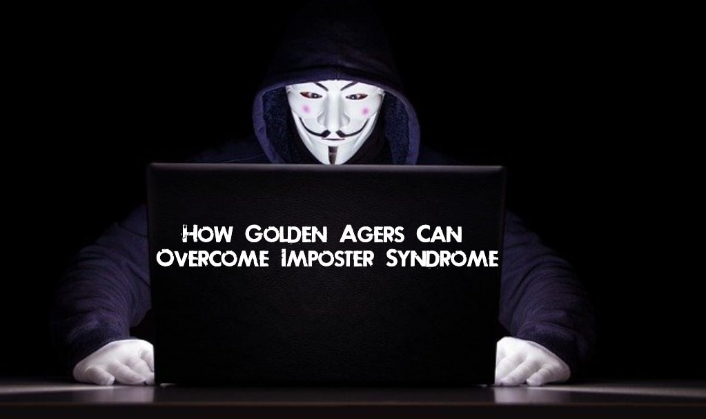 How Golden Agers Can Overcome Imposter Syndrome