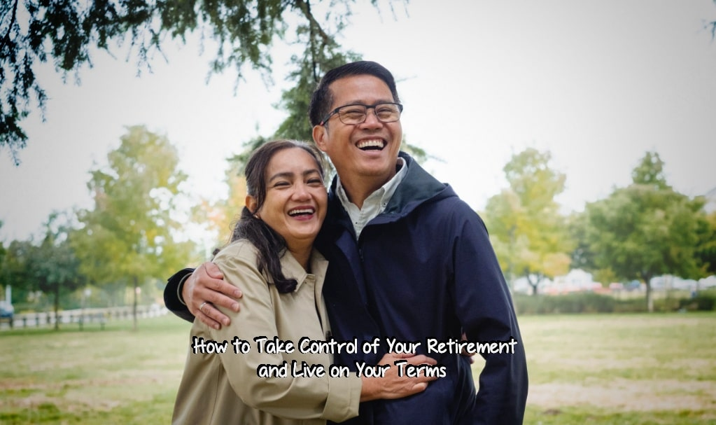 How to Take Control of Your Retirement and Live on Your Terms